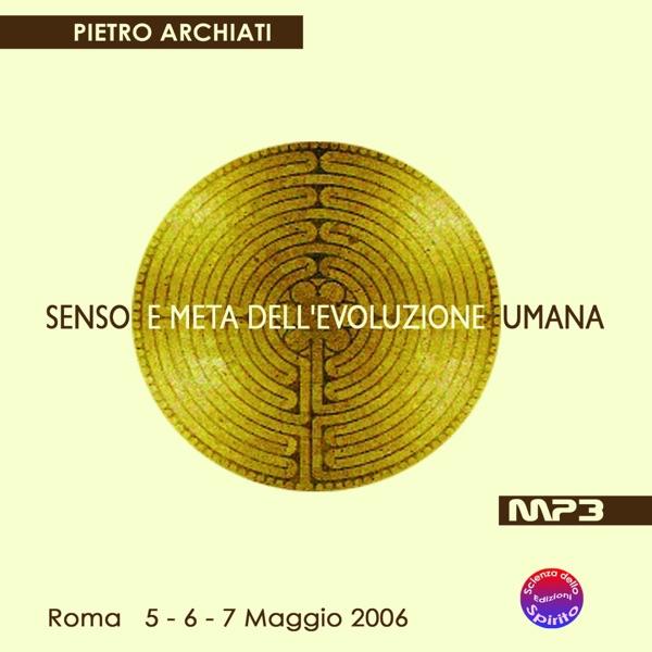 SENSO E META DELL'EVOLUZIONE UMANA - Convegno di Scienza dello spirito - Roma, dal 5 al 7 maggio 200...