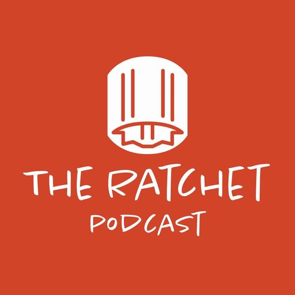 The Ratchet Podcast