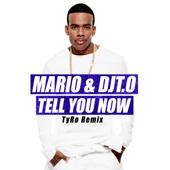 Tell You Now (Tyro Remix) - Mario & DJ T. O.