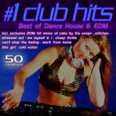 #1 Club Hits 2016 - Best of Dance, House & EDM