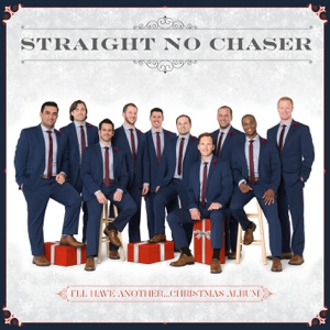 I'll Have Another...Christmas Album - Straight No Chaser, Straight No Chaser