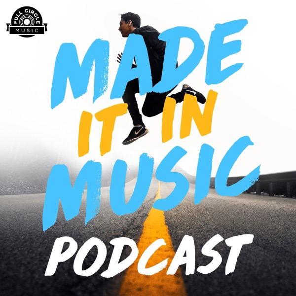 Made It In Music: Interviews With Artists, Songwriters, And Music Industry Pros