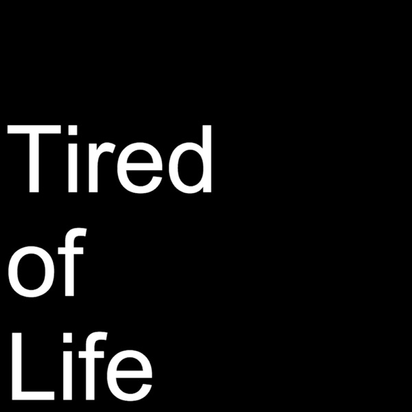 Tired of Life