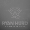 Diamonds or Twine - Ryan Hurd mp3