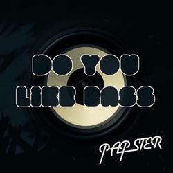 PAPSTER - Do You Like Bass