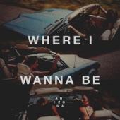 Where I Wanna Be - A R I Z O N A