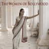 The Women of Bollywood