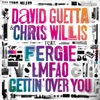 Gettin' Over You (feat. Fergie & LMFAO) [Extended] - Single, Chris Willis & David Guetta
