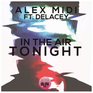 ALEX MIDI Feat DELACEY - In The Air Tonight