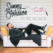 Say That You Love Me (feat. Tenelle) - Sammy Johnson