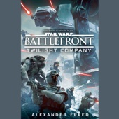 Alexander Freed - Battlefront: Twilight Company: Star Wars (Unabridged)  artwork