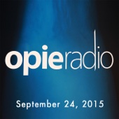 Opie Radio - Opie and Jimmy, Pete Davidson, Joey Diaz, Bryan Carberry, Clay Tweel, and Kate Chastain, September 24, 2015  artwork