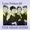 The Searchers - Love Potion, No. 9