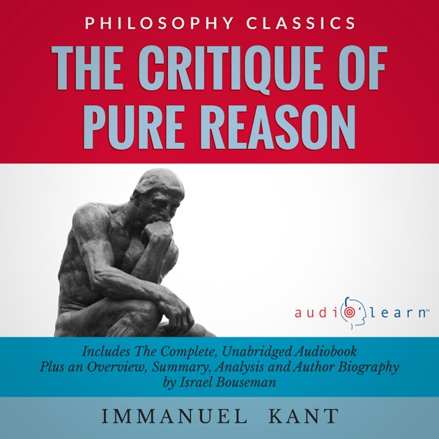 kant critique of pure reason essay The critique of pure reason - ebook written by immanuel kant read this book using google play books app on your pc, android, ios devices download for offline reading, highlight, bookmark or take notes while you read the critique of pure reason.