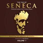 The Tao of Seneca: Practical Letters from a Stoic Master, Volume 1 (Unabridged) - Seneca presented by Tim Ferriss Audio Cover Art