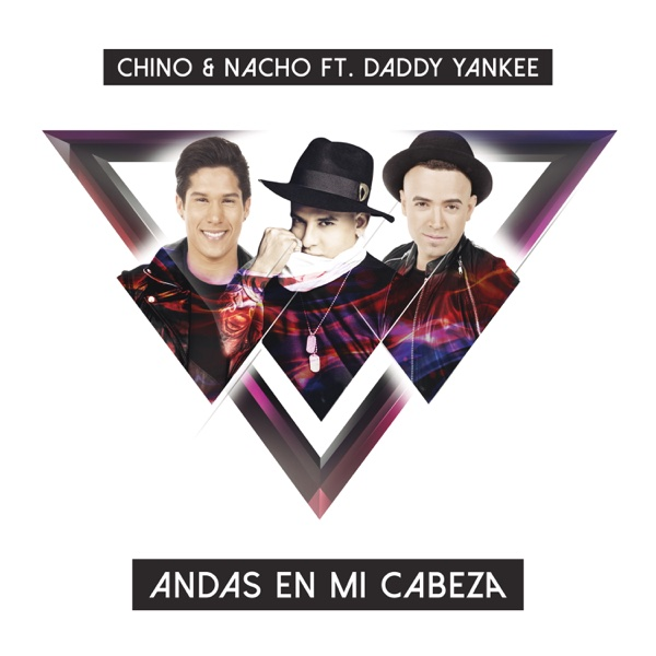 Andas En Mi Cabeza (feat. Daddy Yankee) - Chino & Nacho