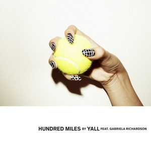 Yall - Hundred Miles [avec Gabriela Richardson]