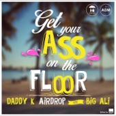 Get Your Ass On the Floor (feat. Big Ali) - Single