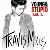 Travis Mills - Young & Stupid (feat. T.I.) artwork