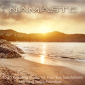 Namaste – Yoga Relaxing Music for Your Sun Salutations Morning Yoga Routine