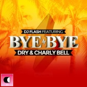Bye Bye (feat. Dry & Charly Bell) [Radio Edit] - Single