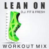 Lean On (Workout Mix) - DJ Fit & Fresh