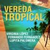 Vereda Tropical, Virginia Lopez, Fernando Fernández & Lupita Palomera