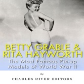 Charles River Editors - Betty Grable & Rita Hayworth: The Most Famous Pin-Up Models of World War II (Unabridged)  artwork