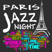 Paris Jazz Night - The Best Piano Jazz Music for Cocktail Party & Romantic Dinner Time, Cafe Paris, Chillout Music to Relax, Eiffel Tower, Guitar Music, French Restaurant, Midnight in Paris, Smooth Jazz Lounge