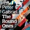 The Round Ones, Peter Gabriel