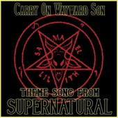 Carry on Wayward Son (Theme Song from