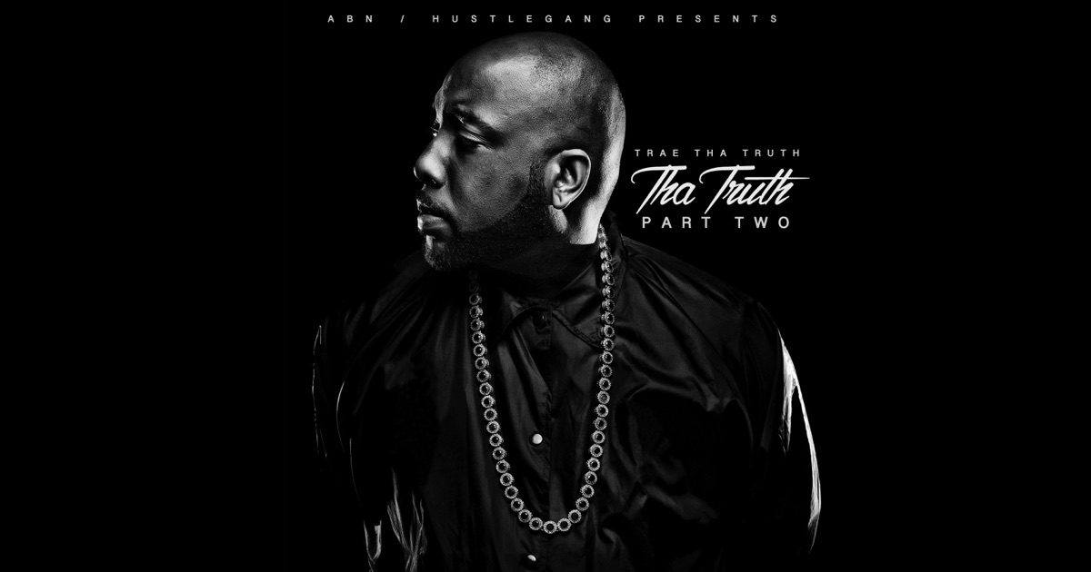 Tha Truth, Pt 2 by Trae tha Truth on Apple Music