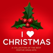 I Love Christmas: A Collection of the Best Festive Xmas Hits
