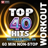 Top 40 Hits Remixed Vol. 26 (60 Min Non-Stop Workout Mix 128 BPM)