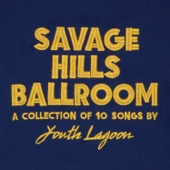Youth Lagoon - Savage Hills Ballroom  artwork