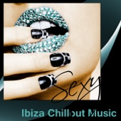 Sexy Ibiza Chillout Music – The Best Electronic Music, Erotic Bar, Chill Out Cafe, Musica del Mar, Buddha Lounge Relaxation, Sexy Music Beach House
