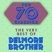 Top 70 Classics - The Very Best of Delmore Brothers