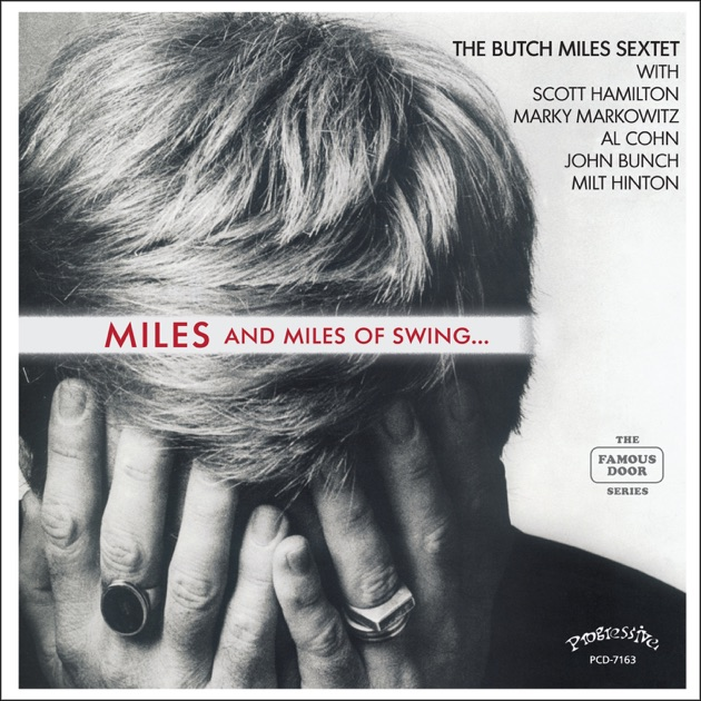 Miles and Miles of Swing (feat. Scott Hamilton, Al Cohn, Marky Markowitz & John Bunch) by Butch Miles Sextet