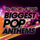 The Biggest Pop Anthems: 70s, 80s, 90s & 2000