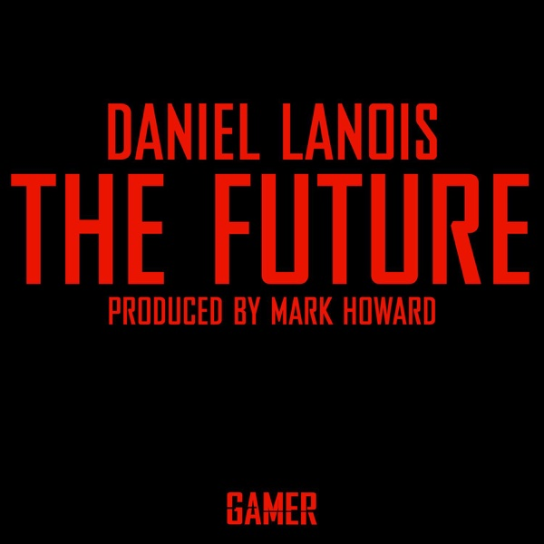 The Future - Single | Daniel Lanois