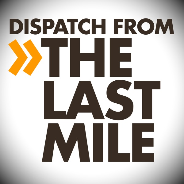 Dispatch From The Last Mile
