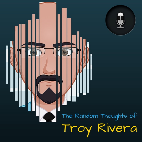 The Random Thoughts of Troy Rivera