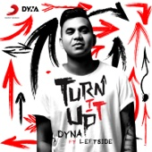Dyna - Turn It Up (feat. Leftside)