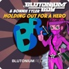 Holding out for a Hero (with Bonnie Tyler) [Remixes], Blutonium Boy