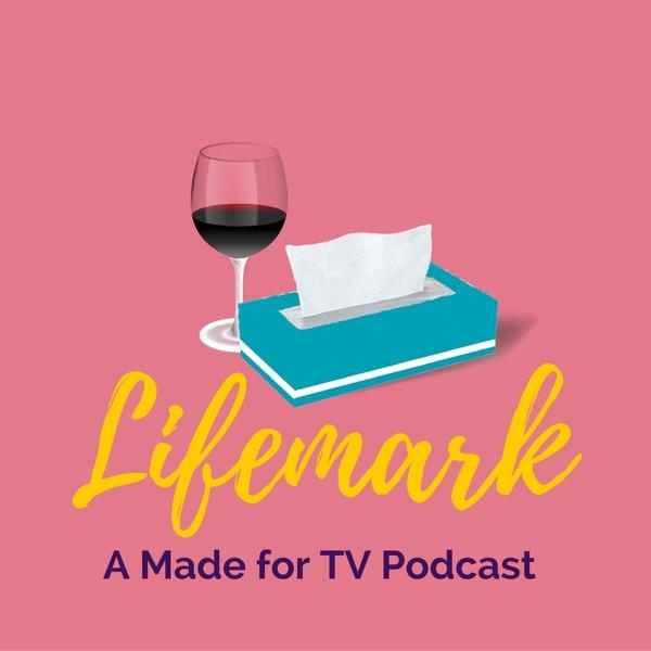 Lifemark: A Made For TV Podcast