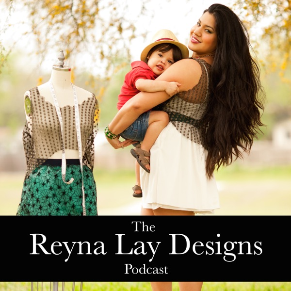 The Reyna Lay Designs Podcast