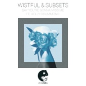 Wistful & Subsets - Say You're Gonna Miss Me (feat. Holly Drummond)  artwork