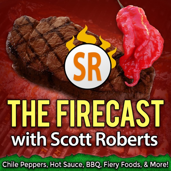 The Firecast with Scott Roberts Hot Sauce and BBQ Podcast