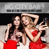 Big City Bar 9 - Bossa Jazz & Soul Flavoured Late Night Classics
