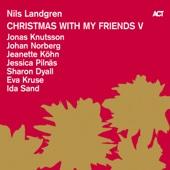 Christmas with My Friends V (with Sharon Dyall, Jonas Knutsson, Jeanette Köhn, Eva Kruse, Jessica Pilnäs, Ida Sand & Johan Norberg) - Nils Landgren